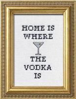 Home is Where The Vodka Is- Basic Cross Stitch Kit